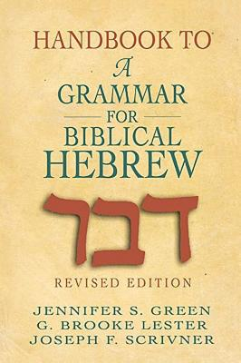 Handbook To A Grammar For Biblical Hebrew By Green, Jennifer S./ Lester, G. Brooke/ Scrivner, Joseph F.